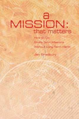 A Mission That Matters: Crafting Short-Term Missions That Last a Lifetime  -     By: Jen Bradbury