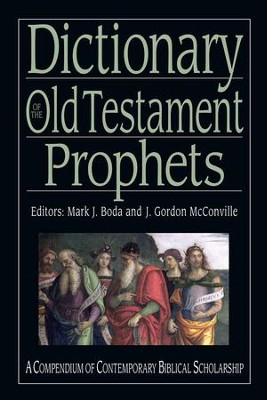 Dictionary of the Old Testament: Prophets - eBook  -     Edited By: Mark J. Boda, J. Gordon McConville     By: Edited by J. Gordon McConville & Mark Boda