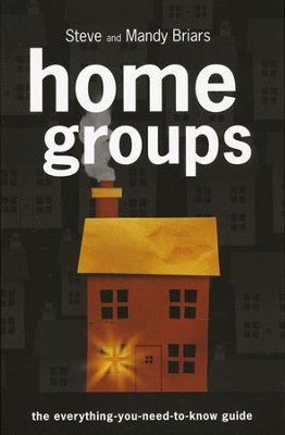 Homegroups: The Everything-You-Need-To-Know Guide  -     By: Steve Briars, Mandy Briars