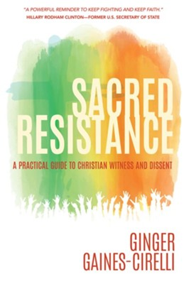 Sacred Resistance: A Practical Guide to Christian Witness and Dissent  -     By: Ginger Gaines-Cirelli