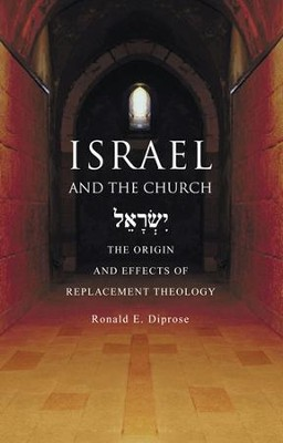 Israel and the Church: The Origins and Effects of Replacement Theology  -     By: Ronald E. Diprose
