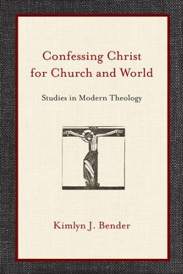 Confessing Christ for Church and World: Studies in Modern Theology - eBook  -     By: Kimlyn J. Bender