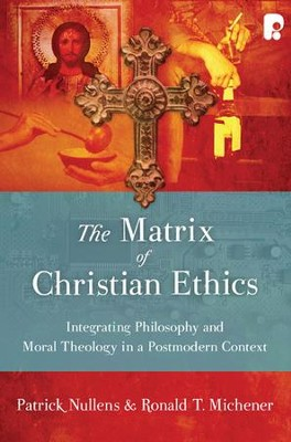 The Matrix of Christian Ethics: Integrating Philosophy and Moral Theology in a Postmodern Context  -     By: Patrick Nullens, Ronald T. Michener