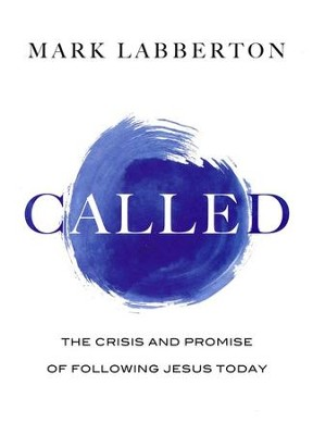 Called: The Crisis and Promise of Following Jesus Today - eBook  -     By: Mark Labberton