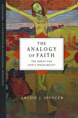 The Analogy of Faith: The Quest for God's Speakability - eBook  -     By: Archie J. Spencer