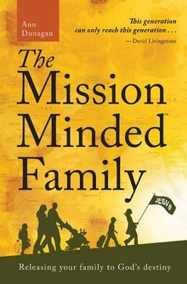 The Mission-Minded Family: Releasing Your Family to God's Destiny  -     By: Ann Dunagan, Gregg Harris, Sono Harris