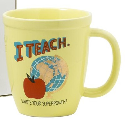 I Teach. What's Your Superpower? Mug  -