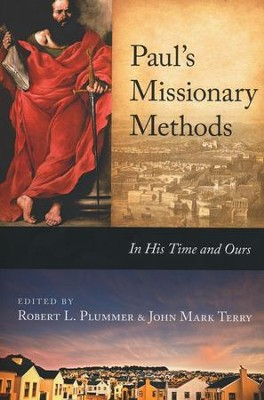 Paul's Missionary Methods: In His Time and Ours  -     Edited By: Robert L. Plummer, John Mark Terry     By: Edited by Robert L. Plummer & John Mark Terry