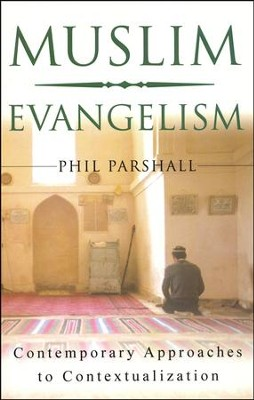 Muslim Evangelism: Contemporary Approaches to Contextualization  -     By: Phil Parshall, Ramsay Harris