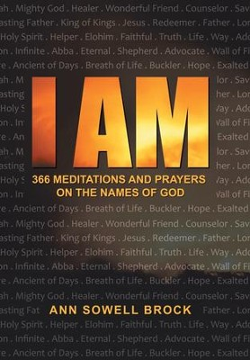 I Am: 366 Meditations and Prayers on the Names of God  -     By: Ann Sowell Brock