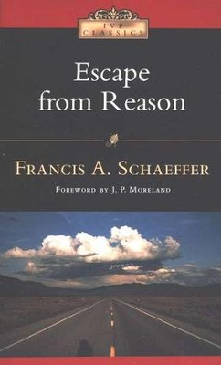 Escape from Reason - eBook  -     By: Francis A. Schaeffer, J.P. Moreland