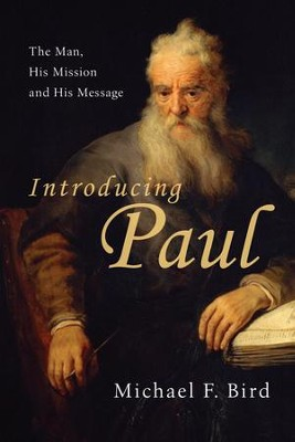 Introducing Paul: The Man, His Mission and His Message - eBook  -     By: Michael F. Bird