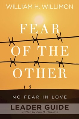 Fear of the Other: No Fear in Love - Leader Guide  -     By: William H. Willimon