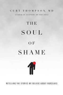 The Soul of Shame: Retelling the Stories We Believe About Ourselves - eBook  -     By: Curt Thompson