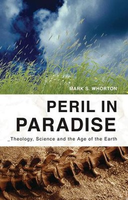 Peril in Paradise: Theology, Science, and the Age of the Earth  -     By: Mark S. Whorton