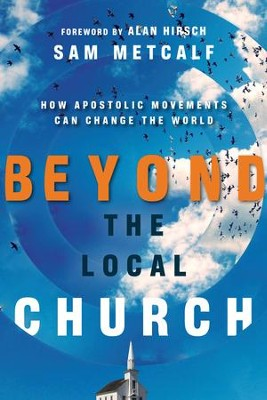 Beyond the Local Church: How Apostolic Movements Can Change the World - eBook  -     By: Sam Metcalf