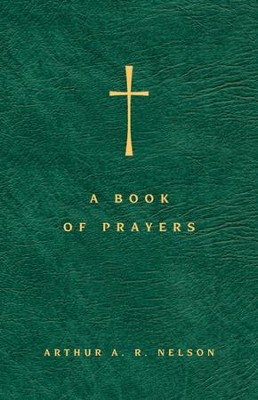 A Book of Prayers: A Guide to Public and Personal Intercession  -     By: Arthur A.R. Nelson