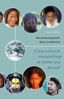 Reconnecting God's Story to Ministry: Cross-cultural Storytelling at Home and Abroad  -     By: Tom A. Steffen