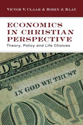 Economics in Christian Perspective: Theory, Policy and Life Choices - eBook  -     By: Victor V. Claar, Robin J. Klay
