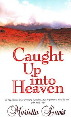 Caught Up into Heaven   -     By: Marietta Davis