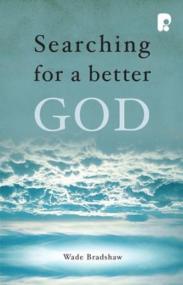 Searching for a Better God  -     By: Wade Bradshaw