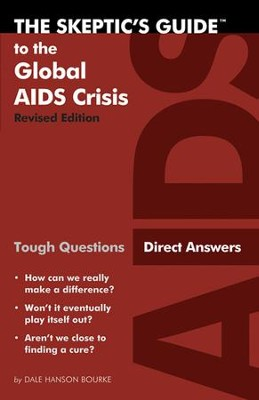 The Skeptic's Guide to the Global AIDS Crisis: Tough Questions, Direct Answers  -     By: Dale Hanson Bourke