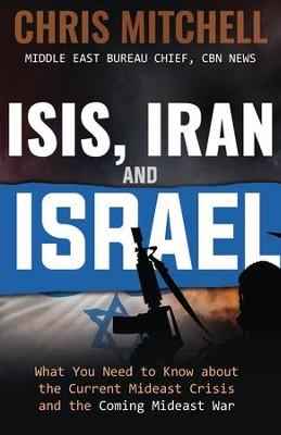 ISIS, Iran and Israel: What You Need to Know about the Mideast Crisis and the Upcoming War - eBook  -     By: Chris Mitchell