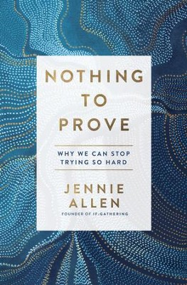 Nothing to Prove - eBook   -     By: Jennie Allen