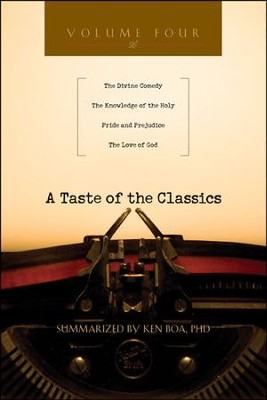 A Taste of the Classics: The Divine Comedy, The Knowledge of the Holy, Pride and Prejudice & The Love of God  -     By: Kenneth D. Boa