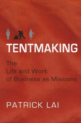 Tentmaking: The Life and Work of Business as Missions  -     By: Patrick Lai