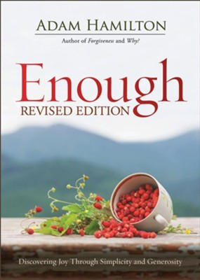 Enough: Discovering Joy Through Simplicity and Generosity, Paperback,  2018 Edition  -     By: Adam Hamilton