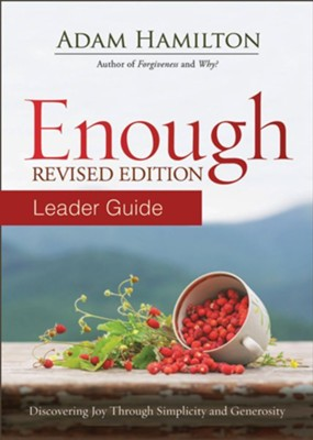 Enough: Discovering Joy through Simplicity and Generosity, Leader Guide  -     By: Adam Hamilton