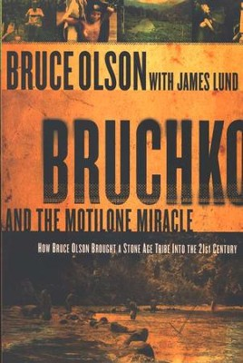 Bruchko and the Motilone Miracle: How Bruce Olson Brought a Stone Age Tribe into the 21st Century  -     By: Bruce Olson