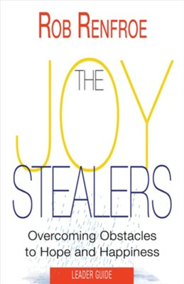 The Joy Stealers: Overcoming Obstacles to Hope and Happiness, Leader Guide  -     By: Rob Renfroe