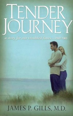 Tender Journey: A Story for Our Troubled Times Part Two  -     By: James P. Gills