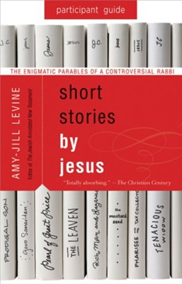 Short Stories by Jesus: The Enigmatic Parables of a Controversial Rabbi, Participant Guide  -     By: Amy-Jill Levine