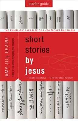 Short Stories by Jesus: The Enigmatic Parables of a Controversial Rabbi, Leader Guide  -     By: Amy-Jill Levine