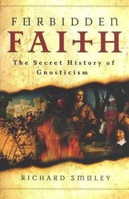 Forbidden Faith: The Secret History of Gnosticism to The Da Vinci Code  -     By: Richard Smoley