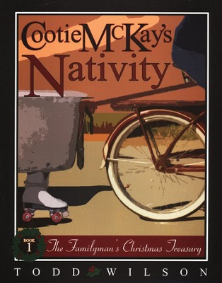 Cootie McKay's Nativity, Book 1, The Familyman's Christmas Treasury  -     By: Todd Wilson