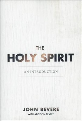 The Holy Spirit: An Introduction   -     By: John Bevere, Addison Bevere