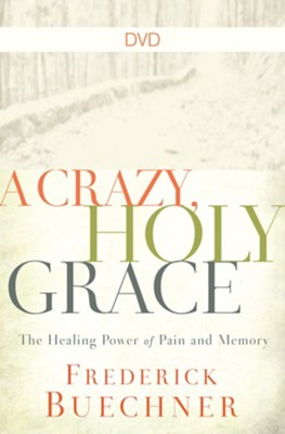 A Crazy, Holy Grace: The Healing Power of Pain and Memory, DVD  -     By: Frederick Buechner
