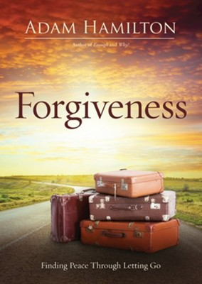 Forgiveness: Finding Peace Through Letting Go, Paperback   -     By: Adam Hamilton