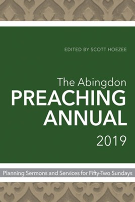 The Abingdon Preaching Annual - 2019  -     Edited By: Scott Hoezee     By: Edited by Scott Hoezee