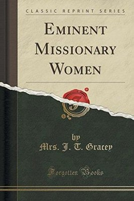 Eminent Missionary Women (Classic Reprint)  -     By: Mrs J.T. Gracey