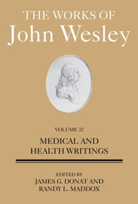 The Works of John Wesley Volume 32: Medical Writings  -     Edited By: James G. Donat, Randy L. Maddox