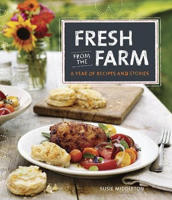 Fresh from the Farm: A Year of Recipes and Stories  -     By: Susie Middleton