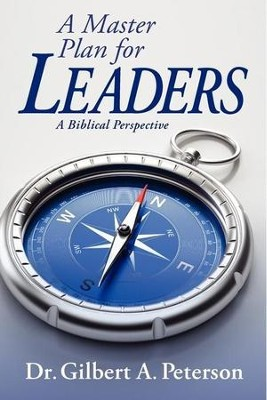 A Master Plan for Leaders: A Biblical Perspective   -     By: Gilbert A. Peterson