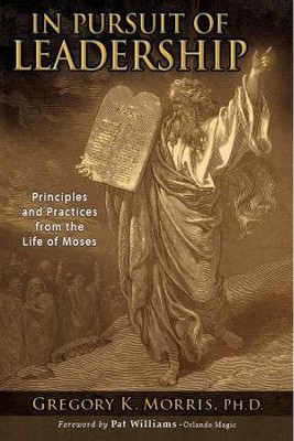 In Pursuit of Leadership: Principles and Practices from the Life of Moses  -     By: Gregory K. Morris