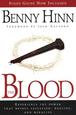 The Blood: Experience the Power That Brings Salvation, Healing, and Miracles  -     By: Benny Hinn