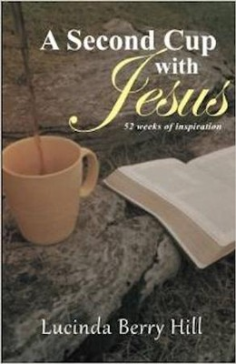 A Second Cup with Jesus: 52 Weeks of Inspiration  -     By: Lucinda Berry Hill